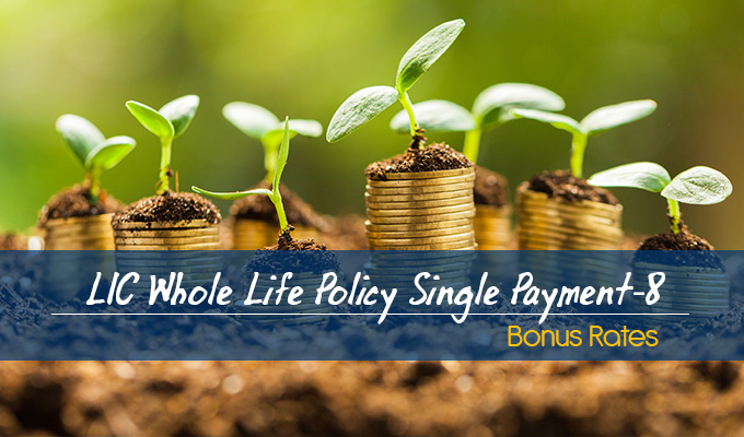 LIC Whole Life Policy Single Payment - Plan No. 8. Bonus Rates. Know the Maturity Value