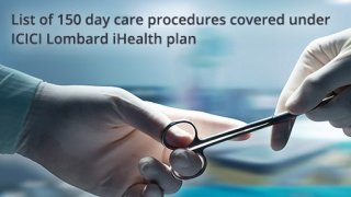 Details of day care treatment covered by ICICI Lombard Complete Health Insurance : iHealth Plan