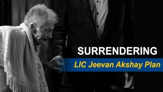 Surrendering your LIC Jeevan Akshay Plan
