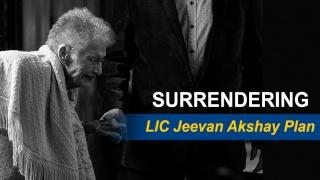 Surrendering your LIC Jeevan Akshay Plan