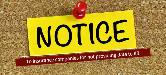 Notice sent to insurance companies for not providing data to IIB