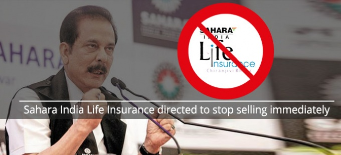 Sahara India Life Insurance directed to stop selling immediately