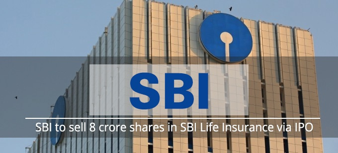 SBI to sell 8 crore shares in SBI Life Insurance via IPO